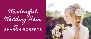 Wonderful Wedding Hair by Sharon Roberts, Bridal hair stylist, Surrey, London, UK
